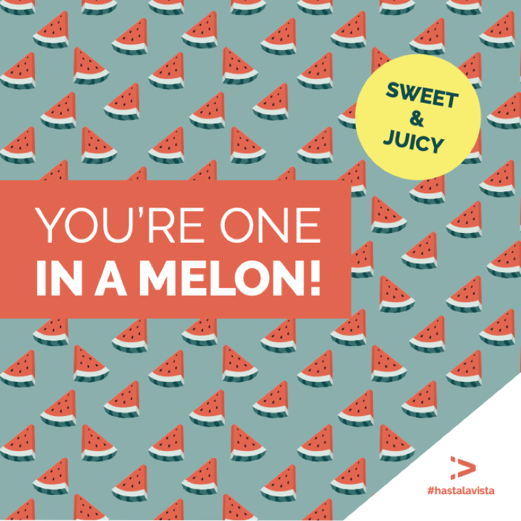 You're one in a melon!